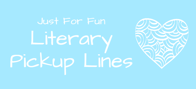 Just For Fun Friday: Literary Pick-Up Lines – The Book Habit