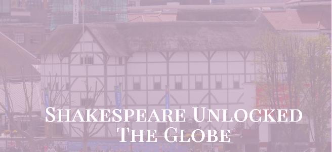 Shakespeare Unlocked - The Globe