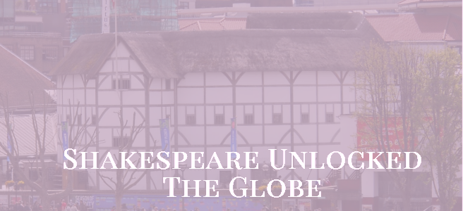 Shakespeare Unlocked - The Globe